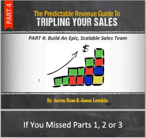 "Part 4 of ""Predictable Revenue Guide to Tripling Your Sales"" with Aaron Ross+SaaStr is Out Today"